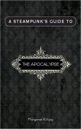 A Steampunk's Guide to the Apocalypse by Margaret Killjoy